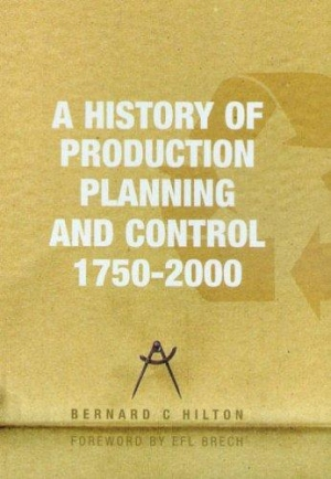 a-history-of-planning-and-production-control-1750-to-2000-by-bernard-c-hilton